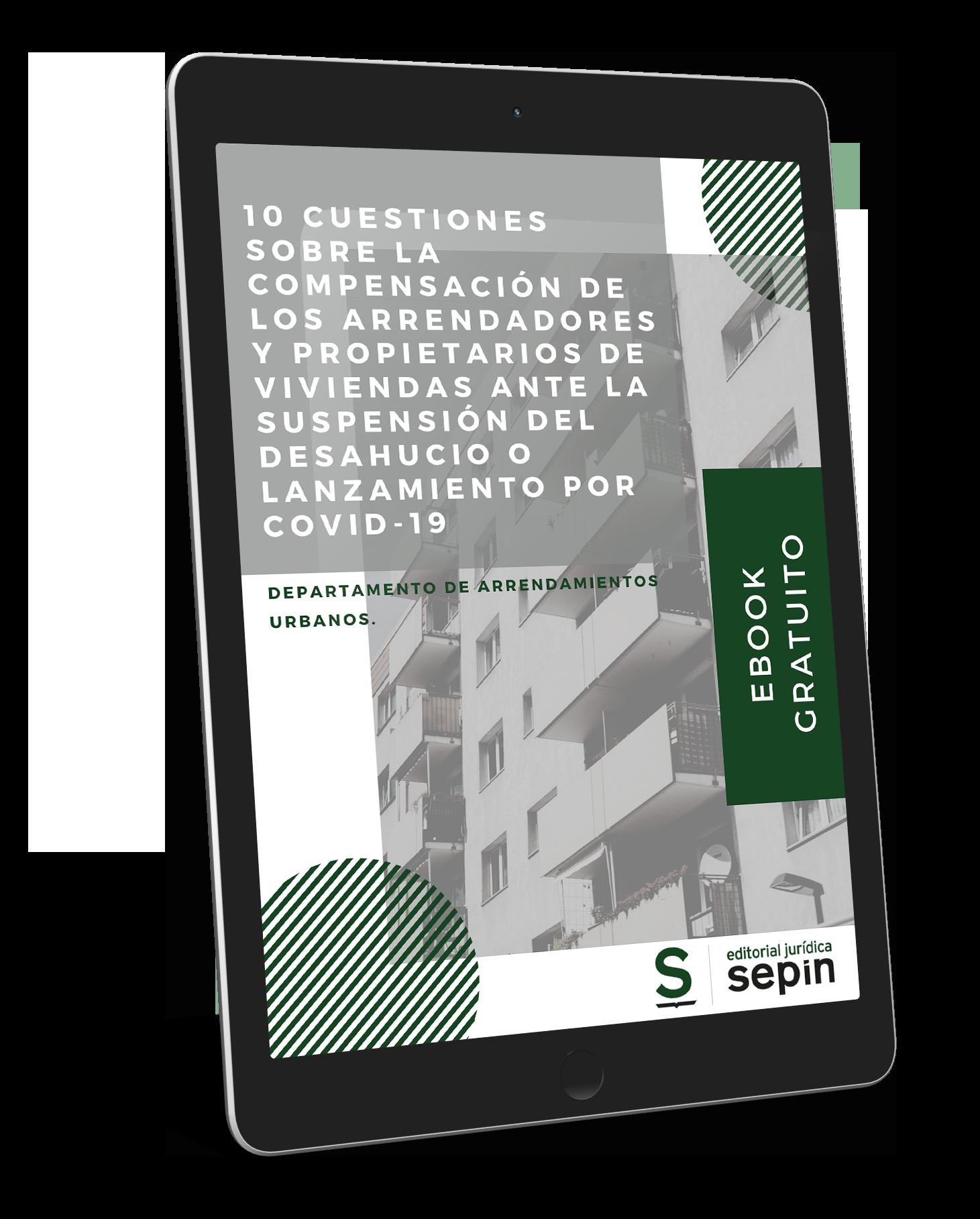 Ebook 10 cuestiones sobre la compensación de los arrendadores y propietarios de viviendas ante la suspensión del desahucio o lanzamiento por COVID-19